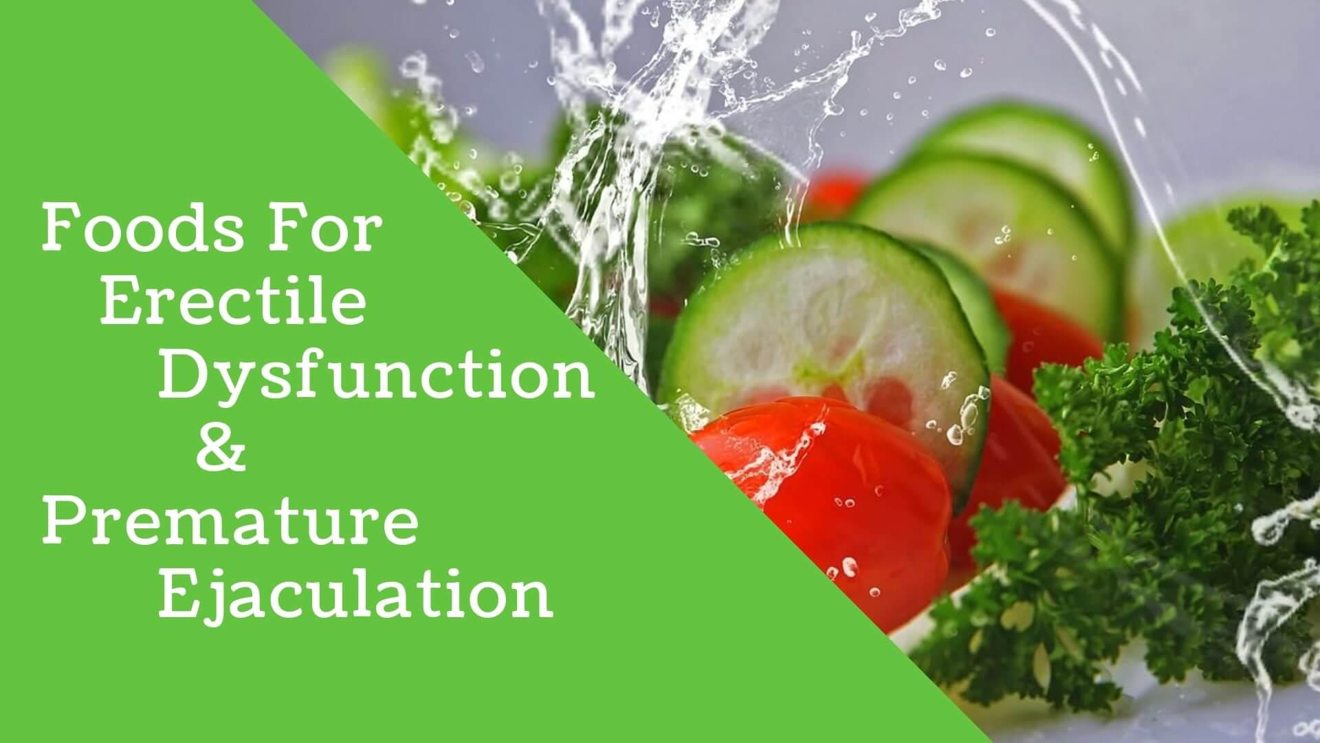 Foods for Erectile Dysfunction and Premature Ejaculation