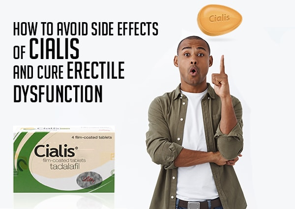 How to Avoid Side Effects of Cialis and Cure Erectile Dysfunction